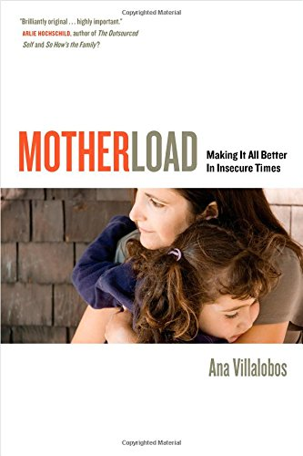 Motherload: Making It All Better in Insecure Times