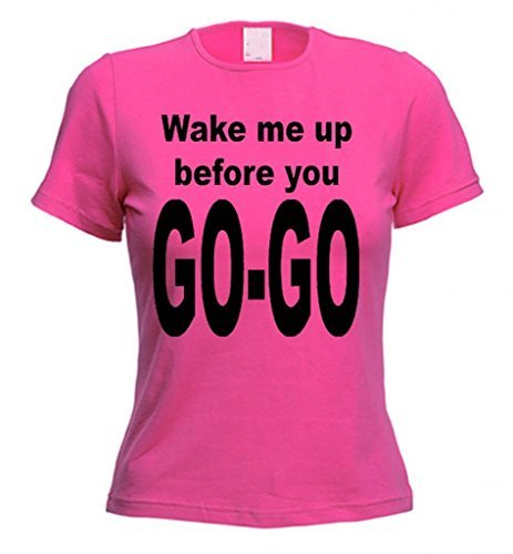 Wake Me Up Before You Go Go Ladies T-Shirt (choice of colours) (Small