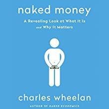 Naked Money: A Revealing Look at What It Is and Why It Matters Audiobook by Charles Wheelan Narrated by Jonathan Davis