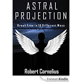 ASTRAL PROJECTION - Break Free in 16 Different Ways (English Edition)