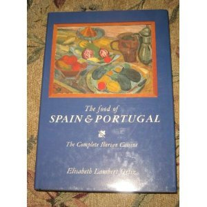 The Food of Spain and Portugal: The Complete Iberian Cuisine by Elisabeth Lambert Ortiz