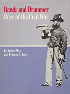 Bands and Drummer Boys of the Civil War (Music Reprint Series) Francis Alfred Lord