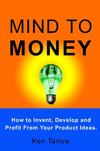 Mind to Money: How to Invent, Develop and Profit From Your Product Ideas. (How To Develop Products compare prices)