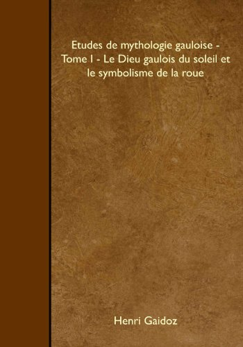 etudes-de-mythologie-gauloise-tome-i-le-dieu-gaulois-du-soleil-et-le-symbolisme-de-la-roue