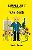 Simple art, a simple guide to Van Gogh