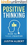 Positive Thinking: How To Think Positive - The Power of Affirmations: Change Your Life - Positive Affirmations - Positive Thoughts - Positive Psychology (English Edition)