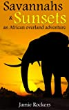Savannahs & Sunsets: An African Overland Adventure