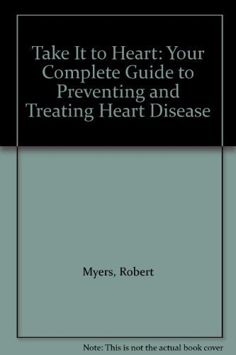 take-it-to-heart-your-complete-guide-to-preventing-and-treating-heart-disease-by-myers-robert-1998-t