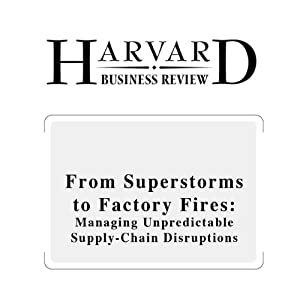 From Superstorms to Factory Fires: Managing Unpredictable Supply-Chain Disruptions (Harvard Business Review) | [David Simchi-Levi, William Schmidt, Yehua Wei]