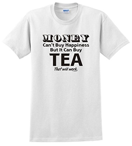 Money Can'T Buy Happiness But It Can Buy Tea T-Shirt Large White