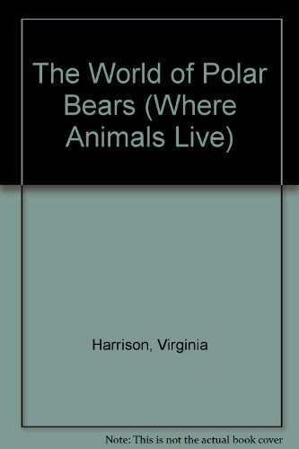 The World of Polar Bears (Where Animals Live)