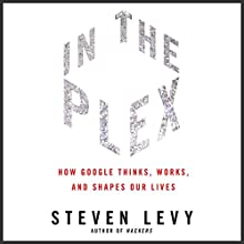 In the Plex: How Google Thinks, Works, and Shapes Our Lives (       UNABRIDGED) by Steven Levy Narrated by L. J. Ganser