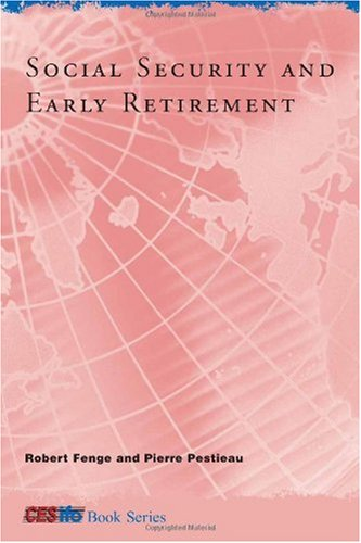 Social Security and Early Retirement (CESifo Book Series), by Robert Fenge, Pierre Pestieau