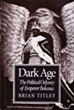 Dark Age: The Political Odyssey of Emperor Bokassa