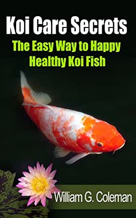 Koi care secrets the easy way to happy healthy koi fish for Easiest fish to take care of