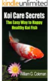 Koi Care Secrets: The Easy Way To Happy Healthy Koi Fish (Water Garden Masters Series Book 2) (English Edition)