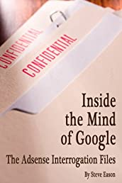 Inside the Mind of Google: The Adsense Interrogation Files