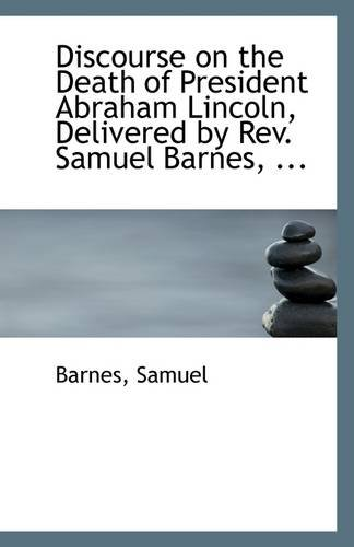Discourse on the Death of President Abraham Lincoln, Delivered by Rev. Samuel Barnes, ...