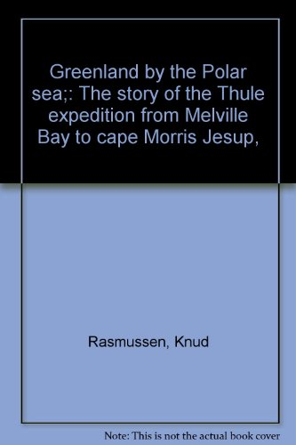 Greenland by the Polar sea;: The story of the