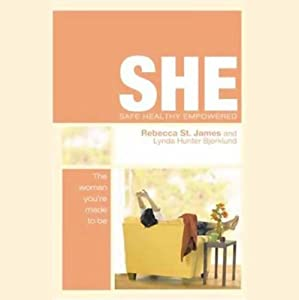 She, Safe Healthy Empowered: The Woman You're Made To Be | [Rebecca St. James, Lynda Hunter Bjorklund]