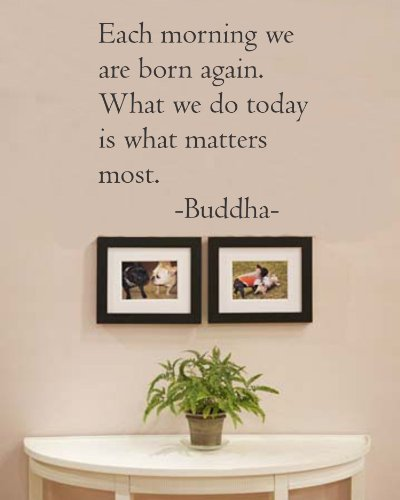 Each Morning We Are Born Again. What We Do Today Is What Matters Most. Buddha Vinyl Wall Art Inspirational Quotes And Saying Home Decor Decal Sticker front-536143