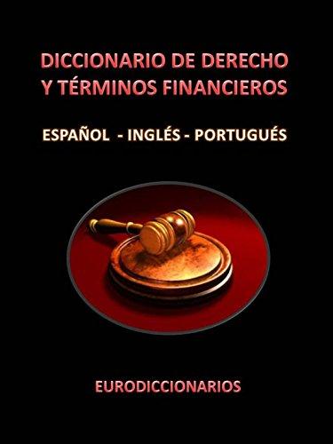 DICCIONARIO TRILINGÜE DE DERECHO Y TÉRMINOS FINANCIEROS Español - Inglés - Portugués