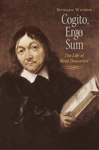 Cogito, Ergo Sum: The Life of Rene Descartes, Richard Watson