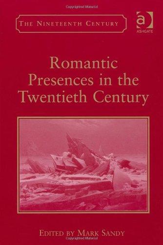 Romantic Presences in the Twentieth Century (Nineteenth Century Series (Ashgate))