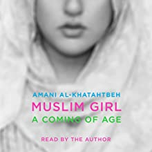 Muslim Girl: A Coming of Age Audiobook by Amani Al-Khatahtbeh Narrated by Amani Al-Khatahtbeh