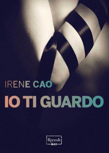 Io ti guardo: Il primo capitolo della trilogia erotica italiana (Rizzoli Max)