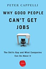 Why Good People Can't Get Jobs: The Skills Gap and What Companies Can Do About It