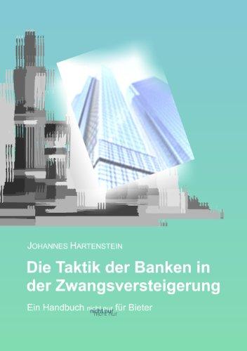 Johannes Hartenstein - Die Taktik der Banken in der Zwangsversteigerung: Ein Handbuch - nicht nur - für Bieter