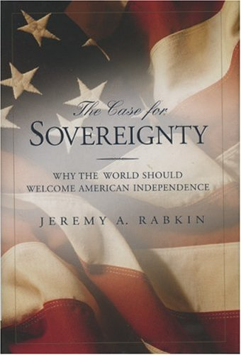 The Case for Sovereignty: Why the World Should Welcome American Sovereignty