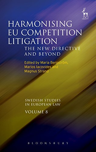Harmonising Eu Competition Litigation: The New Directive and Beyond: 8 (Swedish Studies in European Law)