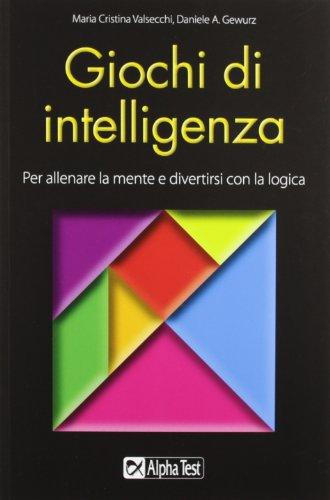 Giochi di intelligenza Per allenare la mente e divertirsi con la logica PDF