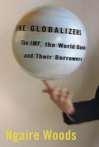 The Globalizers: The IMF, the World Bank, and Their...