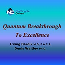 Quantum Breakthrough to Excellence (       UNABRIDGED) by Irving Dardik, Denis Waitley Narrated by Irving Dardik, Denis Waitley