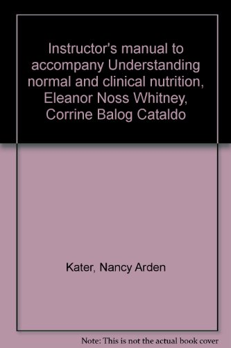 Instructor's manual to accompany Understanding normal and clinical nutrition, Eleanor Noss Whitney, Corrine Balog Catald