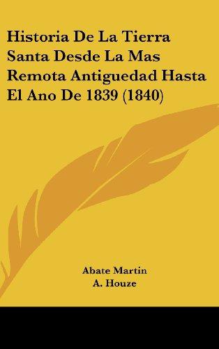 Historia de La Tierra Santa Desde La Mas Remota Antiguedad Hasta El Ano de 1839 (1840)