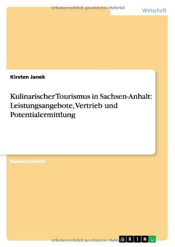 Kulinarischer Tourismus in Sachsen-Anhalt Leistungsangebote, Vertrieb und Potentialermittlung  [Janek, Kirsten] (Tapa Blanda)