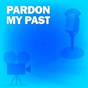 Pardon My Past Radio/TV Program