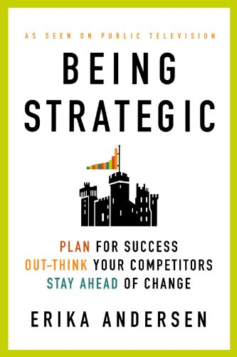 Being Strategic: Plan for Success; Out-think Your Competitors; Stay Ahead of Change PDF
