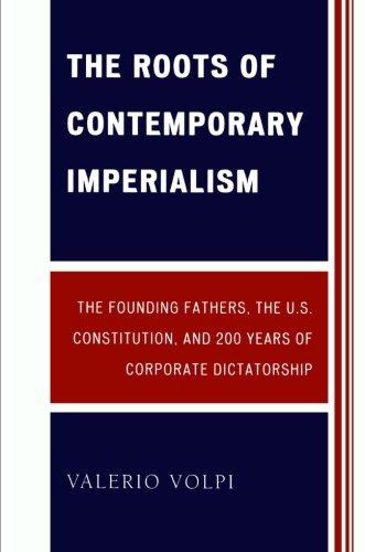 Las raíces del imperialismo contemporáneo: los padres fundadores, la Constitución de Estados Unidos y 200 años de la dictadura corporativa