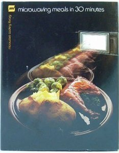 MICROWAVING MEALS IN 30 MINUTES COOKBOOK-MICROWAVE COOKING LIBRARY by Barbara Methven
