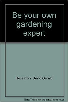 be your own gardening expert hessayon Buy be your own gardening expert by dr d g hessayon (isbn: ) from amazon's book store everyday low prices and free delivery on eligible orders.