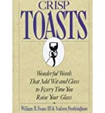 img - for Crisp Toasts: Wonderful Words That Add Wit and Class to Every Time You Raise Your Glass (Thomas Dunne Book) (Hardback) - Common book / textbook / text book