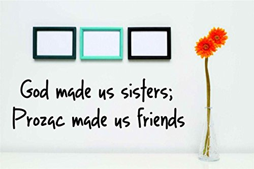 god-made-us-sisters-prozac-made-us-friends-inspirational-quote-sayings-home-decor-art-vinyl-wall-dec