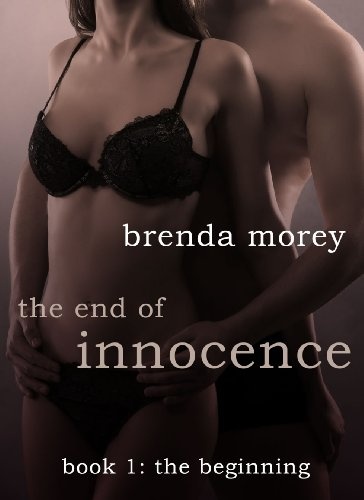 The End of Innocence: The Beginning (Book 1) (Erotic Romance) by Brenda Morey