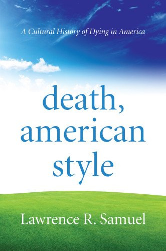 Death, American Style: A Cultural History of Dying in America