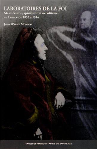 Laboratoires de la foi : Mesmérisme, spiritisme et occultisme en France de 1853 à 1914